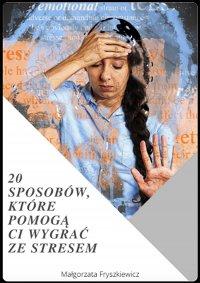 20 sposobów, które pomogą Ci wygrać ze stresem - Małgorzata Fryszkiewicz
