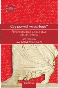 Czy powrót wypartego? Psychoanaliza i dziedzictwo totalitaryzmów - Ewa Kobylińska-Dehe