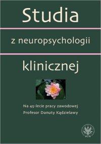 Studia z neuropsychologii klinicznej. Na 45-lecie pracy zawodowej Profesor Danuty Kądzielawy - Anna Bolewska