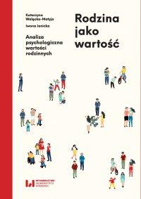 Rodzina jako wartość. Analiza psychologiczna wartości rodzinnych - Katarzyna Walęcka-Matyja