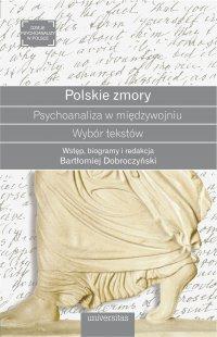 Polskie zmory. Psychoanaliza w międzywojniu. Wybór tekstów - Bartłomiej Dobroczyński