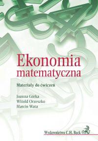 Ekonomia matematyczna. Materiały do ćwiczeń - Joanna Górka