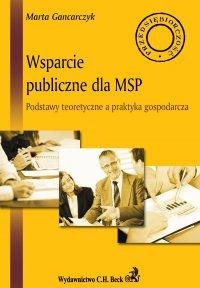 Wsparcie publiczne dla MSP. Podstawy teoretyczne a praktyka gospodarcza - Marta Gancarczyk