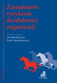 Zarządzanie ryzykiem działalności organizacji - Jan Monkiewicz