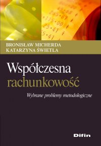 Współczesna rachunkowość. Wybrane problemy metodologiczne - Bronisław Micherda