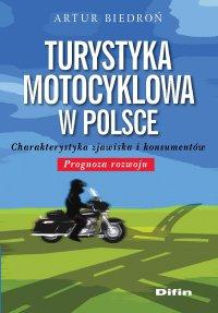Turystyka motocyklowa w Polsce. Charakterystyka zjawiska i konsumentów. Prognoza rozwoju - Artur Biedroń