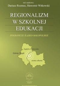 Regionalizm w szkolnej edukacji. Pogranicze śląsko-małopolskie (Górny Śląsk, Zagłębie Dąbrowskie, ziemia olkuska) - Andrzej Rozmus