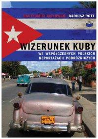 Wizerunek Kuby we współczesnych polskich reportażach podróżniczych - Bartłomiej Jagłowski