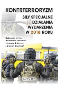 Kontrterroryzm. Siły specjalne, działania, wydarzenia w 2018 roku - Kuba Jałoszyński