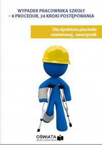 Wypadek pracownika szkoły – 8 procedur, 24 kroki postępowania - Małgorzata Celuch