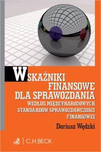 Wskaźniki finansowe dla sprawozdania wg. Międzynarodowych Standardów Sprawozdawczości Finansowej - Dariusz Wędzki