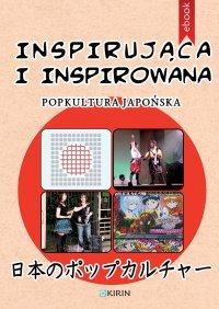 Inspirująca i inspirowana. Popkultura japońska - Adrianna Wosińska (red.)