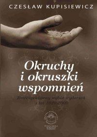Okruchy i okruszki wspomnień. Retrospektywny wybór wydarzeń z lat 1929-2009. - Czesław Kupisiewicz
