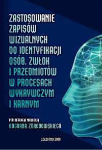 Zastosowanie zapisów wizualnych identyfikacji zwłok i przedmiotów w procesach wykrywczym i karnym - Bogdan Zdrodowski