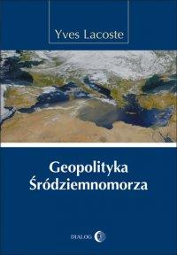 Geopolityka Śródziemnomorza - Yves Lacoste