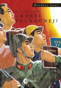 Kto rządzi w Korei Północnej? - Nicolas Levi