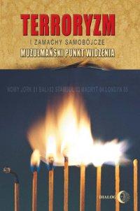 Terroryzm i zamachy samobójcze. Muzułmański punkt widzenia - Ergun Capan