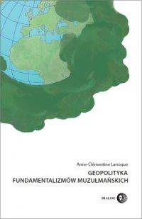 Geopolityka fundamentalizmów muzułmańskich. Od polityki po terroryzm międzynarodowy - Larroque Anne-Clémentine