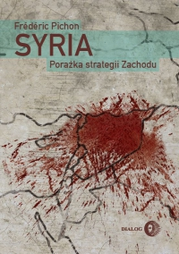 Syria. Porażka strategii Zachodu - Frederic Pichon