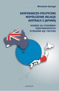 Gospodarczo-polityczne współczesne relacje Australii z Japonią. Wzorzec dla stosunków międzynarodowych w regionie Azji i Pacyfiku - Mieczysław Sprengel