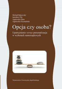 Opcja czy osoba? Upartyjnienie versus personalizacja w wyborach samorządowych - Michał Bukowski