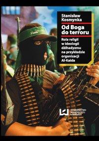 Od Boga do terroru. Rola religii w ideologii dżihadyzmu na przykładzie organizacji Al-Kaida - Stanisław Kosmynka