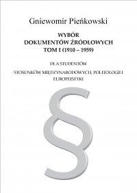 Wybór dokumentów źródłowych dla studentów stosunków międzynarodowych, politologii i europeistyki. Tom I: 1910-1959 - Gniewomir Pieńkowski