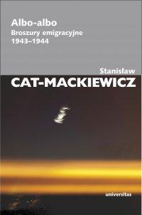 Albo-albo. Broszury emigracyjne 1943-1944 - Stanisław Cat-Mackiewicz