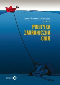 Polityka zagraniczna Chin. Między integracją a dążeniem do mocarstwowości - Jean-Pierre Cabestan