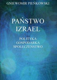 Państwo Izrael. Polityka - Gospodarka - Społeczeństwo - Gniewomir Pieńkowski