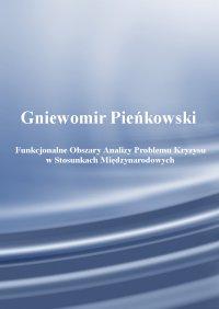 Funkcjonalne obszary analizy problemu kryzysu w stosunkach międzynarodowych. Wydanie drugie. - Gniewomir Pieńkowski