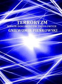 Terroryzm. Wybór dokumentów źródłowych - Gniewomir Pieńkowski