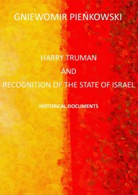 Harry Truman and the recognition of the State of Israel. Historical documents - Gniewomir Pieńkowski