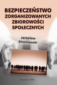 Bezpieczeństwo zorganizowanych zbiorowości społecznych - Jarosław Struniawski