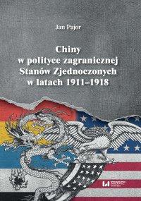 Chiny w polityce zagranicznej Stanów Zjednoczonych w latach 1911-1918 - Jan Pajor