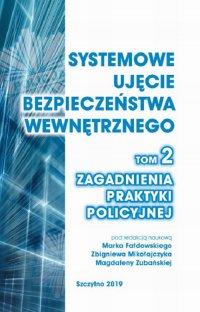 Systemowe ujęcie bezpieczeństwa wewnętrznego. Zagadnienia praktyki policyjnej, t. 2 - Marek Fałdowski