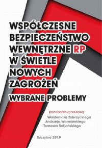 Współczesne bezpieczeństwo wewnętrzne RP w świetle nowych zagadnień - wybrane problemy - Waldemar Zubrzycki