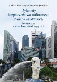 Dylematy bezpieczeństwa militarnego państw azjatyckich - Łukasz Fijałkowski