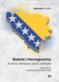 Bośnia i Hercegowina. Kultura, literatura, język, polityka - Anetta Buras-Marciniak