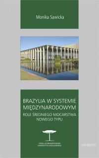 Brazylia w systemie międzynarodowym. Role średniego mocarstwa nowego typu - Monika Sawicka