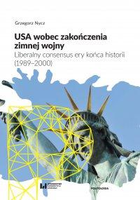 USA wobec zakończenia zimnej wojny. Liberalny consensus ery końca historii (1989–2000) - Grzegorz Nycz