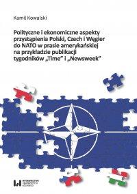 """Polityczne i ekonomiczne aspekty przystąpienia Polski, Czech i Węgier do NATO w prasie amerykańskiej na przykładzie publikacji tygodników """"Time"""" i """"Newsweek"""" - Kamil Kowalski"""
