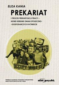 Prekariat i proces prekaryzacji pracy. Nowe kierunki zmian społeczno-gospodarczych w świecie - Eliza Kania