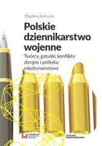 Polskie dziennikarstwo wojenne. Twórcy, gatunki, konflikty zbrojne i polityka międzynarodowa - Zbigniew Bednarek
