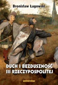Duch i bezduszność III Rzeczypospolitej, wydanie II - Bronisław Łagowski