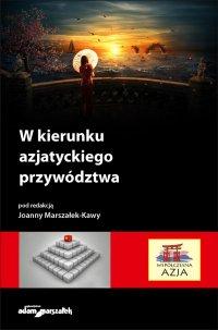 W kierunku azjatyckiego przywództwa - Joanna Marszałek-Kawa