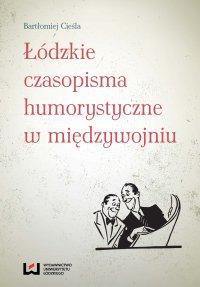 Łódzkie czasopisma humorystyczne w międzywojniu - Bartłomiej Cieśla
