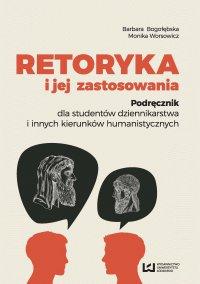 Retoryka i jej zastosowania. Podręcznik dla studentów dziennikarstwa i innych kierunków humanistycznych - Barbara Bogołębska