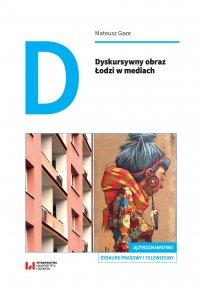 Dyskursywny obraz Łodzi w mediach - Mateusz Gaze