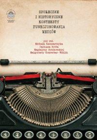 Społeczne i historyczne konteksty funkcjonowania mediów - Opracowanie zbiorowe